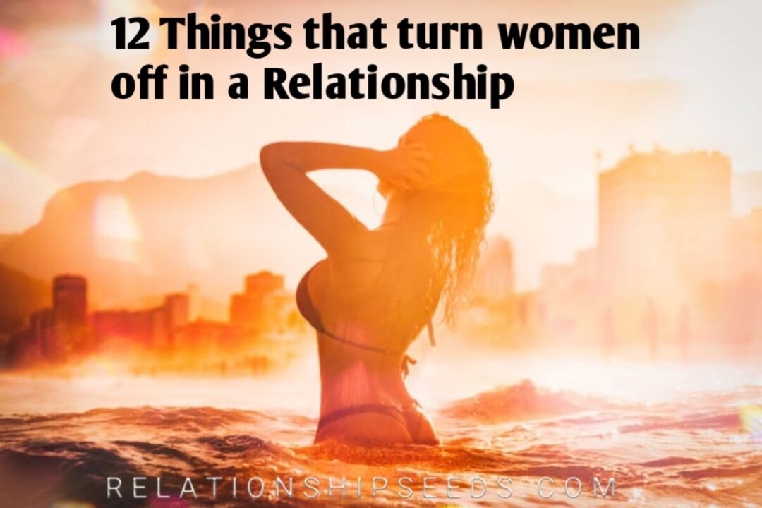 12 Things that turn women off in a Relationship