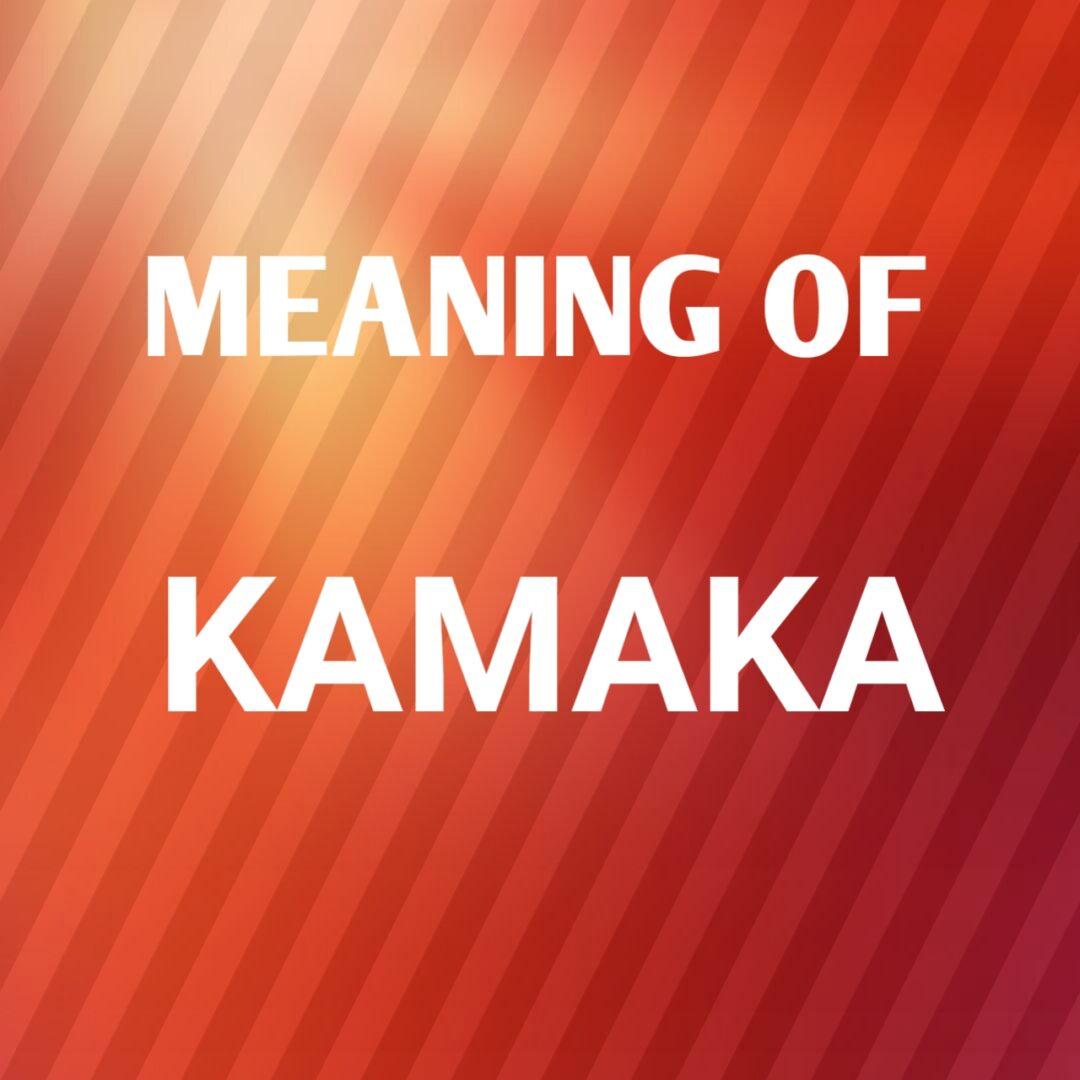 Kamaka Name Meaning and Origin